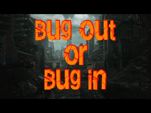 Bug out or Bug in???