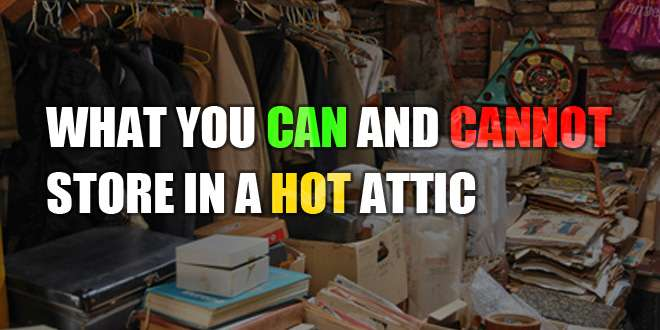 What You Can and Cannot Store In a Hot Attic