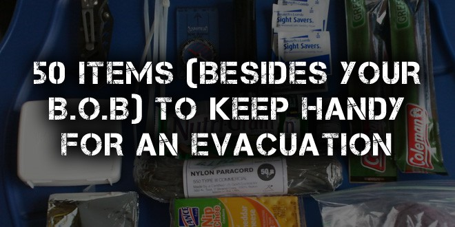 50 Items (Besides your BOB) to Keep Handy for an Evacuation
