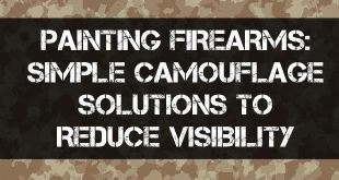 Painting Firearms – Simple Camouflage Solutions to Reduce Visibility