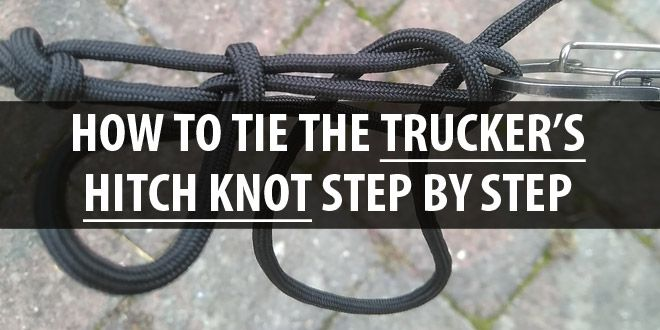 How To Tie The Trucker S Hitch Step By Step Survival